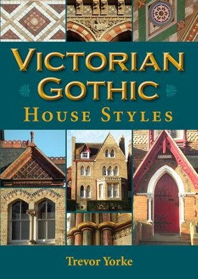 Victorian Gothic House Styles - eBook  -     By: Trevor Yorke