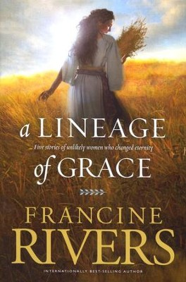A Lineage of Grace     -     By: Francine Rivers