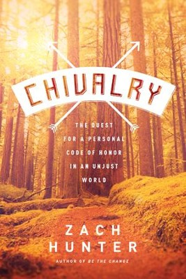Chivalry: The Quest for a Personal Code of Honor in an Unjust World - eBook  -     By: Zach Hunter