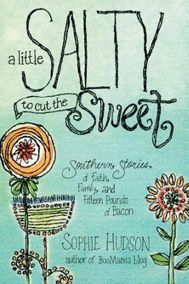 A Little Salty to Cut the Sweet: Southern Stories of Faith, Family, and Fifteen Pounds of Bacon - eBook  -     By: Sophie Hudson