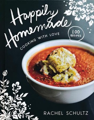 Happily Homemade: Cooking with Love  -     By: Rachel Schultz