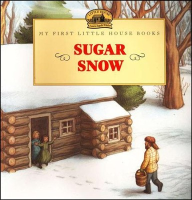 Sugar Snow, My First Little House Books   -     By: Laura Ingalls Wilder