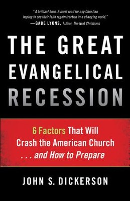 Great Evangelical Recession, The: 6 Factors That Will Crash the American Church...and How to Prepare - eBook  -     By: John S. Dickerson