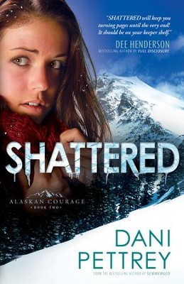 Shattered, Alaskan Courage Series #2 -eBook   -     By: Dani Pettrey