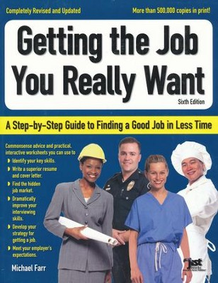 Getting the Job You Really Want: A Step-by-Step Guide to Finding a Good Job in Less Time, Sixth Edition  -     By: Michael Farr