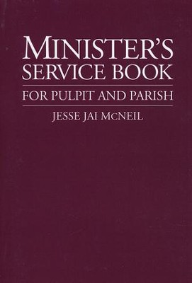 The Minister's Service Book For Pulpit and Parish   -     By: Jesse Jai McNeil