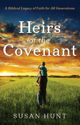Heirs of the Covenant: A Biblical Legacy for All Generations  -     By: Susan Hunt