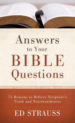 Answers to Your Bible Questions: 75 Reasons to Believe Scripture's Truth and Trustworthiness - eBook  -     By: Ed Strauss