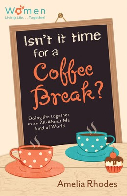 Isn't It Time for a Coffee Break?: Doing Life Together in an All-About-Me Kind of World - eBook  -     By: Amelia Rhodes