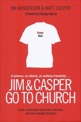 Jim and Casper Go to Church: Frank Conversation About Faith, Churches, and Well-Meaning Christians  -     By: Jim Henderson, Matt Casper, George Barna