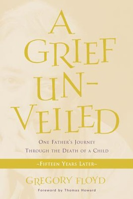 Grief Unveiled: Fifteen Years Later - eBook  -     By: Gregory Floyd, Thomas Howard