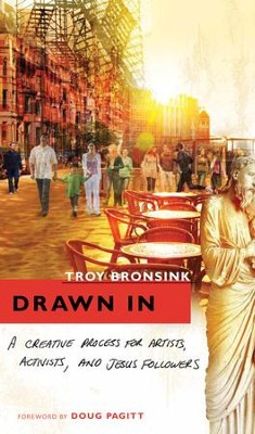 Drawn In: A Creative Process for Artists, Activists, and Jesus Followers - eBook  -     By: Troy Bronsink