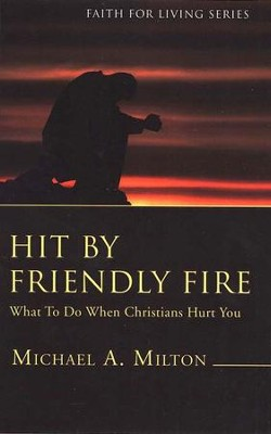 Hit By Friendly Fire: What To Do When Christians Hurt You  -     By: Michael Milton