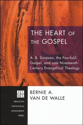 The Heart of the Gospel: A. B. Simpson, the Fourfold Gospel, and Late Nineteenth-Century Evangelical Theology  -     By: Bernie A. Van De Walle