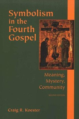 Symbolism in the Fourth Gospel: Meaning, Mystery, Community, 2nd Edition  -     By: Craig R. Koester