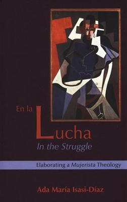 En La Lucha/In the Struggle: Elaborating a Mujerista Theology, 10th Anniversary Edition  -     By: Ada Maria Isasi-Diaz
