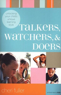 Talkers, Watchers, and Doers: Unlocking Your Child's Unique Learning Style  -     By: Cheri Fuller