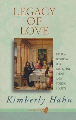 Legacy of Love: Biblical Wisdom for Parenting Teens and Young Adults  -     By: Kimberly Hahn