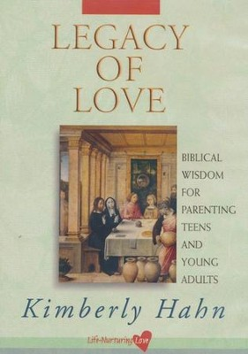 Legacy of Love: Biblical Wisdom for Parenting Teens and Young Adults, DVD  -     By: Kimberly Hahn