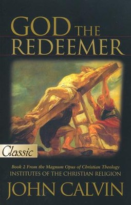 God the Redeemer: Pure Gold Classics Series   -     By: John Calvin