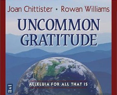 Uncommon Gratitude: Alleluia for All That Is, Audio CD  -     By: Joan Chittister, Rowan Williams