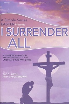 I Surrender All, Choral Book   -     By: Sue C. Smith, Mason Brown
