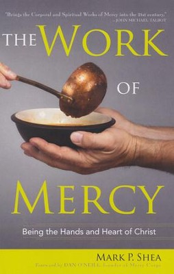 The Work of Mercy: Being the Hands and Heart of Christ  -     By: Mark Shea