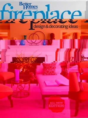 Better Homes and Gardens Fireplace Design & Decorating Ideas, 2nd Edition  -