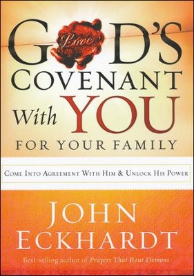 God's Covenant With You for Your Family: Come into Agreement with Him and Unlock His Power  -     By: John Eckhardt