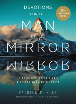 Devotions for the Man in the Mirror: 75 Readings to Cultivate a Deeper Walk with Christ  -     By: Patrick Morley
