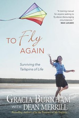 To Fly Again: Surviving the Tailspins of Life - eBook  -     By: Gracia Burnham, Dean Merrill