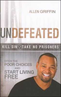 Undefeated: Ditch the Poor Choices and Live Free  -     By: Allen Griffin