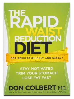 The Rapid Waist Reduction Diet: Get Results Quickly and Safely  -     By: Don Colbert M.D.