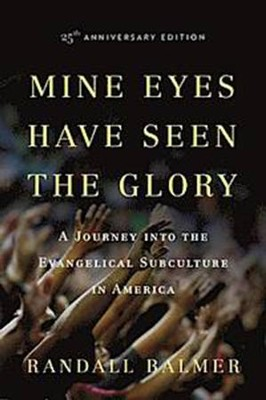 Mine Eyes Have Seen the Glory: A Journey into the Evangelical Subculture in America, 25th Anniversary Edition  -     By: Randall Balmer