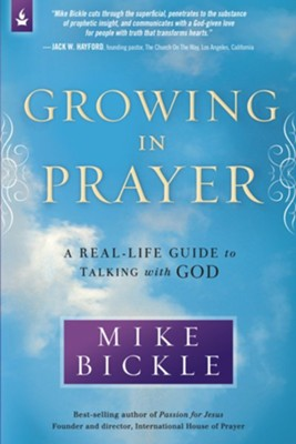 Growing in Prayer: A Real Life Guide to Talking with God   -     By: Mike Bickle