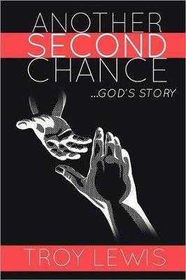 Another Second Chance: God's Story  -     By: Troy Lewis