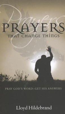 Prayers That Change Things  -     By: Lloyd Hildebrand