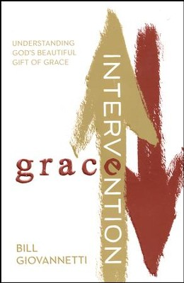 Grace Intervention: Understanding God's Beautiful Gift of Grace  -     By: Bill Giovannetti