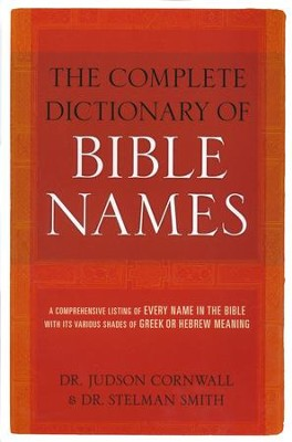 The Complete Dictionary of Bible Names   -     By: Dr. Judson Cornwall, Dr. Stelman Smith
