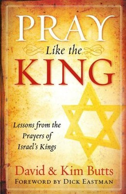 Pray Like the King: Lessons from the Prayers of Israel's Kings  -     By: David Butts, Kim Butts