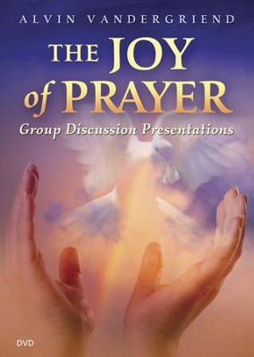 Joy of Prayer Group Discussion Presentations DVD   -     By: Alvin VanderGriend