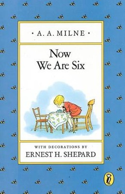 Now We Are Six   -     By: A.A. Milne     Illustrated By: Ernest H. Shepard