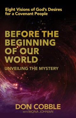 Before the Beginning of Our World: Unveiling the Mystery  -     By: Don Cobble, Mona Johnian