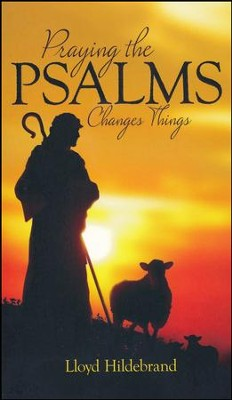 Praying The Psalms Changes Things  -     By: Lloyd Hildebrand