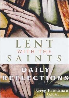 Lent With the Saints: Daily Reflections  -     By: Greg Friedman