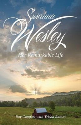 Susanna Wesley: Her Remarkable Life  -     By: Ray Comfort, Trisha Ramos