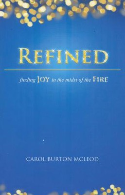 Refined: Finding Joy in the Midst of the Fire  -     Edited By: Christy Phillipe     By: Carol Burton McLeod
