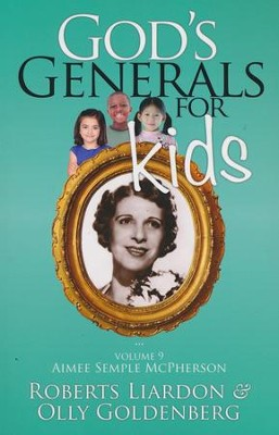 God's Generals for Kids: Volume 9, Aimee Semple McPherson  -     Edited By: Beverlee Chadwick     By: Roberts Liardon, Olly Goldenberg