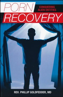 Porn Recovery: Conquering Alien Entities  -     Edited By: Drew Thomas     By: Rev. Phillip Goldfedder M.D.