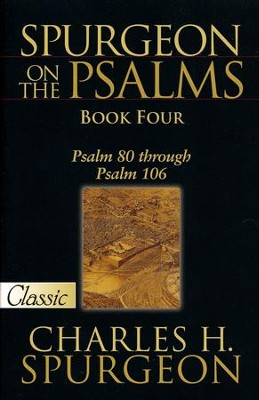 Spurgeon On The Psalms: Book Four - Psalm 80 Through Psalm 106  -     By: Charles H. Spurgeon